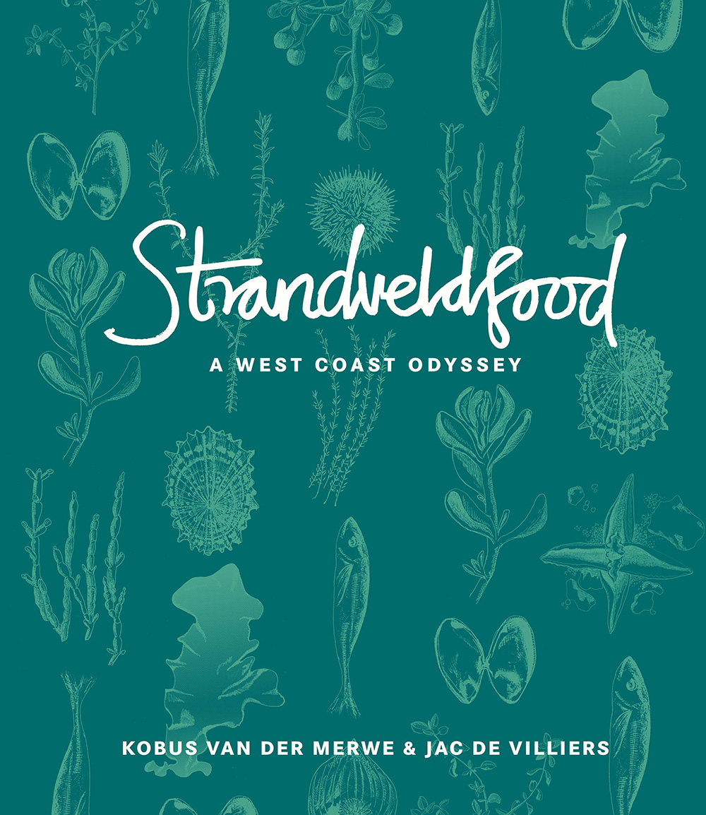 Strandveldfood: A West Coast Odyssey by Kobus van der Merwe and Jac de Villiers, R350, Jonathan Ball